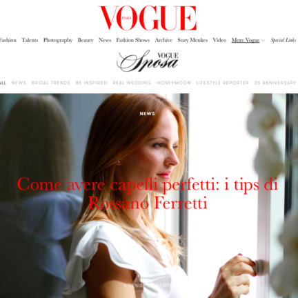 Nel-Olivia Waga at Rossano Ferretti Hair Spa Monaco, featured in Vogue Italia / Vogue Sposa
